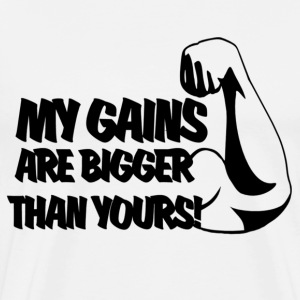 My gains are bigger then yours tshirt Black - Men's Premium T-Shirt
