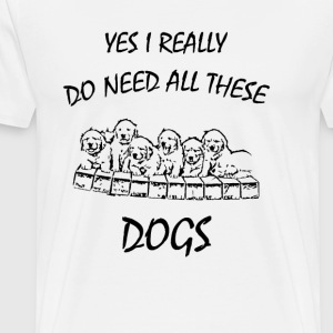 Yes I really do need all these dogs - Men's Premium T-Shirt
