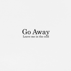 Go Away , Leave me in the cold - Men's Premium T-Shirt