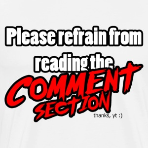 Please refrain from reading the comment section - Men's Premium T-Shirt