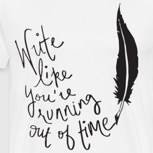 Write like you re running out of time t-shirts - Men's Premium T-Shirt