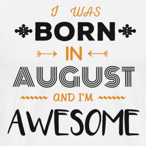 Born In August - Awesome - Men's Premium T-Shirt