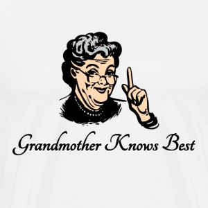 Grandmother Knows Best - Men's Premium T-Shirt