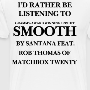 THE ORIGINAL Rather be listening to Smooth - Men's Premium T-Shirt
