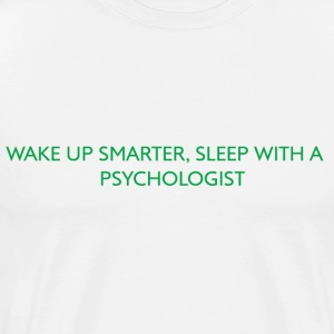 WAKE UP SMARTER, SLEEP WITH A PSYCHOLOGIST. - Men's Premium T-Shirt