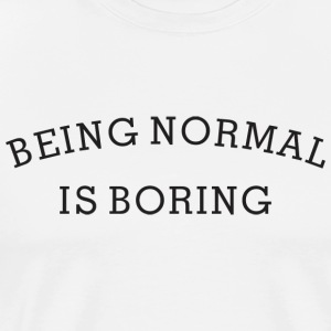 Funny Gift With Sayings - Being Normal Is Boring - Men's Premium T-Shirt