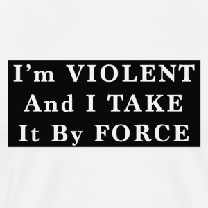 Violent Take It By Force - Men's Premium T-Shirt