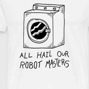 All hail our robot masters washing mashine - Men's Premium T-Shirt