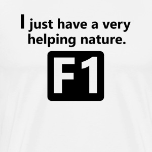 I just have a very helping nature F1 - Men's Premium T-Shirt