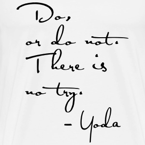 Yoda Quote - Do or do not, there is no try.