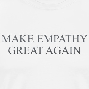 Make empathy great again - Men's Premium T-Shirt