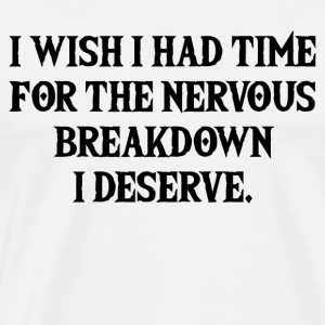 i wish i had time for the nervous breakdown i dese - Men's Premium T-Shirt