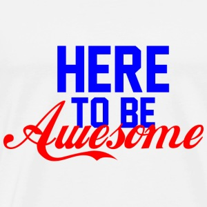 GIFT - HERE TO BE AWESOME BLUE - Men's Premium T-Shirt