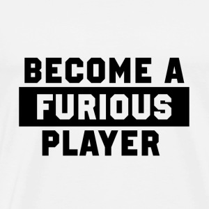 Become a Furious Player - Men's Premium T-Shirt