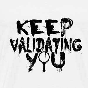 Keep Validating You-Black Wording - Men's Premium T-Shirt