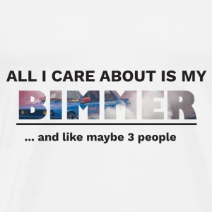 All I care BIMMER - Men's Premium T-Shirt