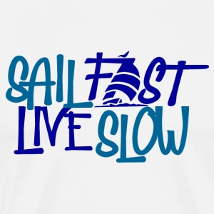 Sail Fast Live Slow Sailors t-shirt front - Men's Premium T-Shirt