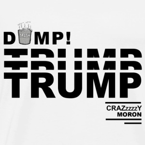 DumpTrump Crazy Moron with White Trash Can - Men's Premium T-Shirt