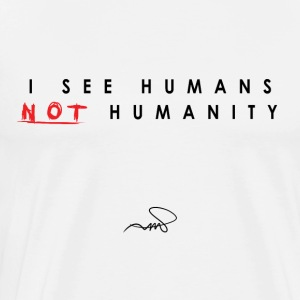 I see humans, not humanity - Men's Premium T-Shirt