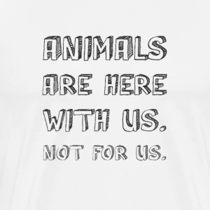 Animals Are Here With Us Not For Us (for whites) - Men's Premium T-Shirt