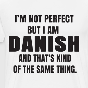 i m not perfect but i am danish and that s kind of - Men's Premium T-Shirt