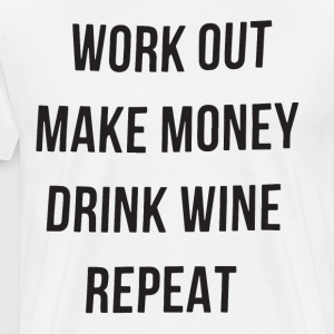 work out make money drink wine repeat - Men's Premium T-Shirt