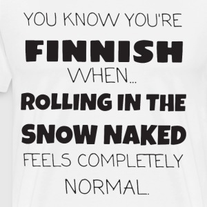 You know you re finnish when rolling in the snow n - Men's Premium T-Shirt