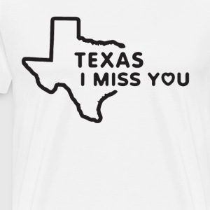 TEXAS I MISS YOU T-SHIRTS - Men's Premium T-Shirt