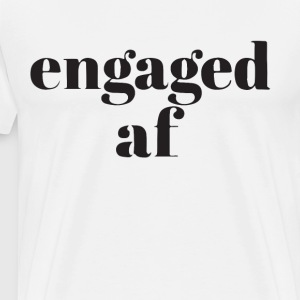 Engaged AF t-shirts - Men's Premium T-Shirt