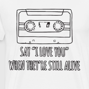 say i love you when they re still alive t-shirts - Men's Premium T-Shirt