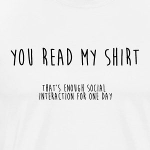 You Read My Shirt Drawn - Introverted - Men's Premium T-Shirt