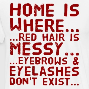 Home is where red hair is messy eyebrows and eyela - Men's Premium T-Shirt