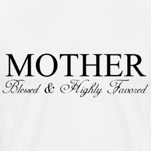 MOTHER: Blessed & Highly Favored - Men's Premium T-Shirt