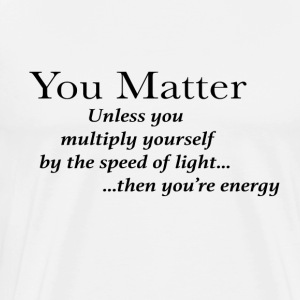 you matter unless your light - Men's Premium T-Shirt