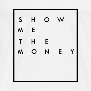SHOW ME THE MONEY - Men's Premium T-Shirt