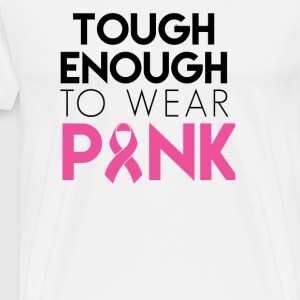 Tough Enough To Wear Pink Proceeds Will Be Donate - Men's Premium T-Shirt