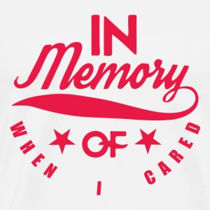 In Memory of When I Cared - Men's Premium T-Shirt