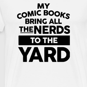 My Comic Books Bring All The Nerds To The Yard - Men's Premium T-Shirt