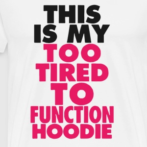 This Is My Too Tired To Function Hoodie - Men's Premium T-Shirt