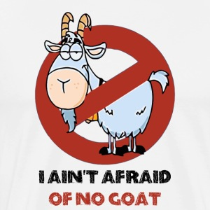 I Ain't Afraid Of No Goat Tshirt - Men's Premium T-Shirt