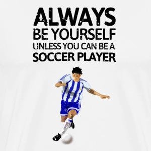 Always be youself unless or be a soccer player! - Men's Premium T-Shirt