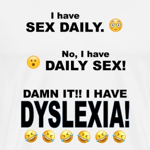 Sex Daily, Daily Sex, DYSLEXIA!!! - Men's Premium T-Shirt