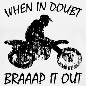Dirtbikes - When In Doubt, Braaap It Out - Men's Premium T-Shirt