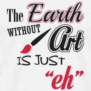 Art - The earth without art is just - Men's Premium T-Shirt