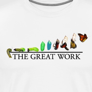 The Great Work: From the Caterpillar to the Butter - Men's Premium T-Shirt