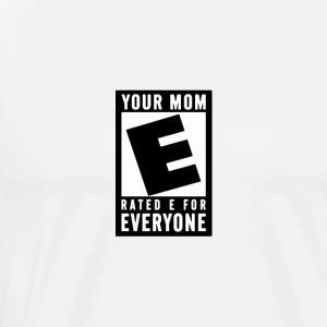Your mom rated e for everyone - Men's Premium T-Shirt