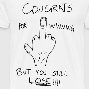 Congrats for Winning But You Still Lose - Men's Premium T-Shirt