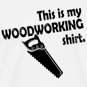 Woodworking - this is my woodworking - Men's Premium T-Shirt