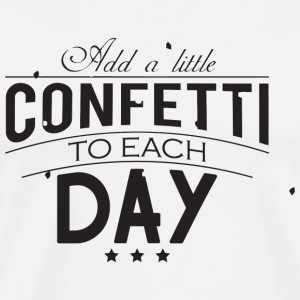 Confetti - Add a little confetti to each day - Men's Premium T-Shirt