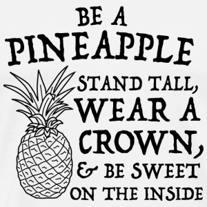 Pineapple - Be a pineapple. Stand tall. Wear a c - Men's Premium T-Shirt